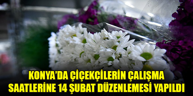Konya'da çiçekçilerin çalışma saatlerine 14 Şubat düzenlemesi yapıldı