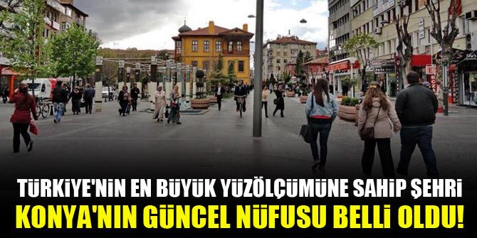 Türkiye'nin en büyük yüzölçümüne sahip şehri Konya'nın güncel nüfusu belli oldu!