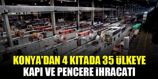 Konya'dan 4 kıtada 35 ülkeye kapı ve pencere ihracatı