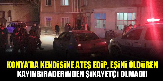 Konya'da kendisine ateş edip, eşini öldüren kayınbiraderinden şikayetçi olmadı!