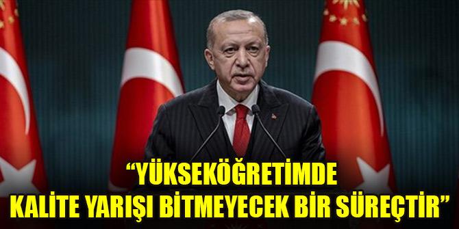 Cumhurbaşkanı Erdoğan: Yükseköğretimde kalite yarışı bitmeyecek bir süreçtir
