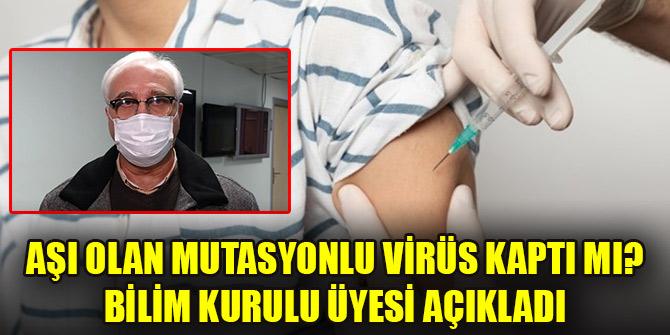 Aşı olan mutasyonlu virüs kaptı mı? Bilim Kurulu üyesi açıkladı