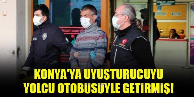 Konya'ya uyuşturucuyu yolcu otobüsüyle getirmiş!