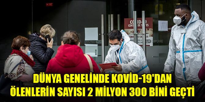Dünya genelinde Kovid-19'dan ölenlerin sayısı 2 milyon 300 bini geçti