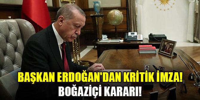 Başkan Erdoğan'dan kritik imza! Boğaziçi kararı!