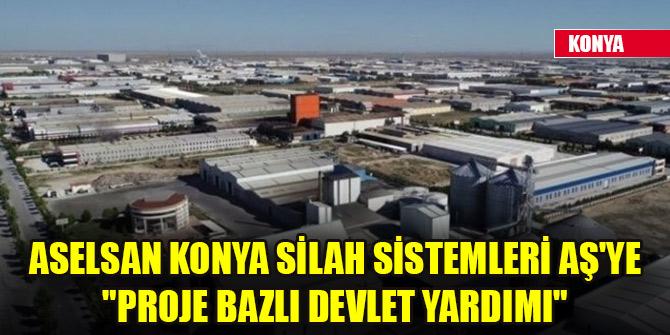 """ASELSAN Konya Silah Sistemleri AŞ'ye """"proje bazlı devlet yardımı"""""""
