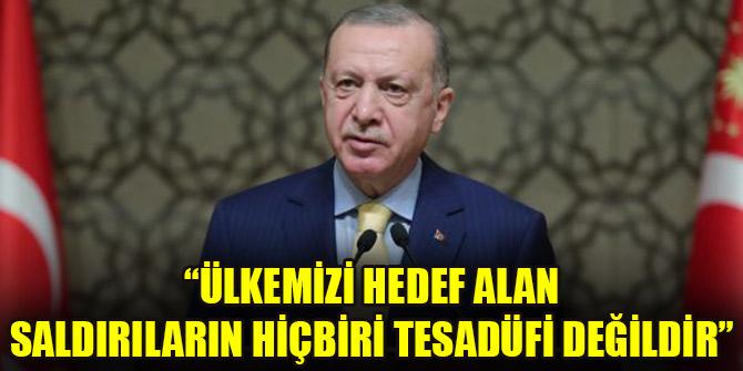 Cumhurbaşkanı Erdoğan: Ülkemizi hedef alan saldırıların hiçbiri tesadüfi değildir