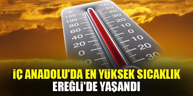 İç Anadolu'da en yüksek sıcaklık Ereğli'de yaşandı
