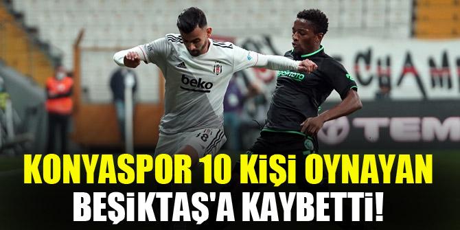 Konyaspor 10 kişi oynayan Beşiktaş'a kaybetti!
