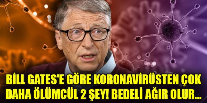 Bill Gates'e göre koronavirüsten çok daha ölümcül 2 şey! Bedeli ağır olur...
