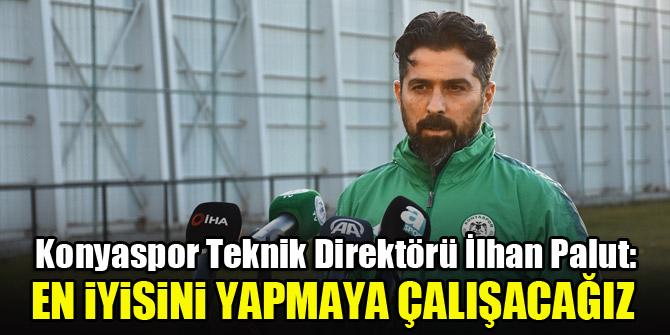 """Konyaspor Teknik Direktörü İlhan Palut: """"En iyisini yapmaya çalışacağız"""""""