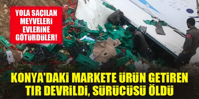 Konya'daki markete ürün getiren tır devrildi, sürücüsü öldü...İnsanlar yola saçılan meyveleri evlerine götürdü!