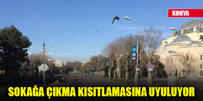 Konya'da sokağa çıkma kısıtlamasına uyuluyor