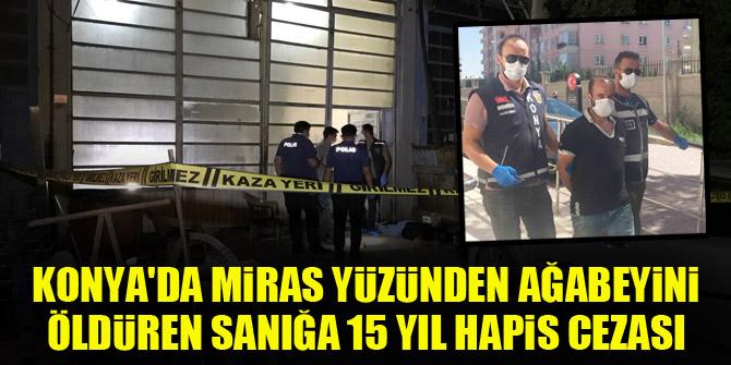 Konya'da miras yüzünden ağabeyini öldüren sanığa 15 yıl hapis cezası