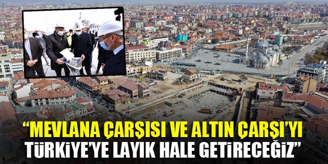 """Başkan Altay: """"Mevlana Çarşısı ve Altın Çarşı'yı Türkiye'ye layık hale getireceğiz"""""""