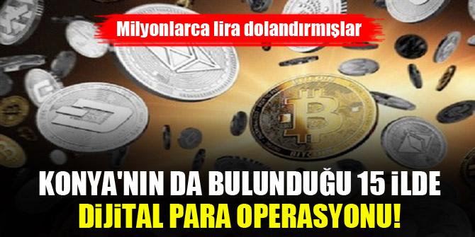 Konya'nın da bulunduğu 15 ilde dijital para operasyonu! Milyonlarca lira dolandırmışlar