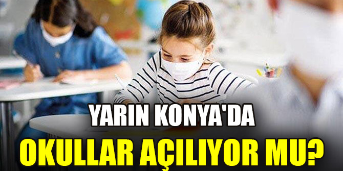Yarın Konya'da okullar açılıyor mu?
