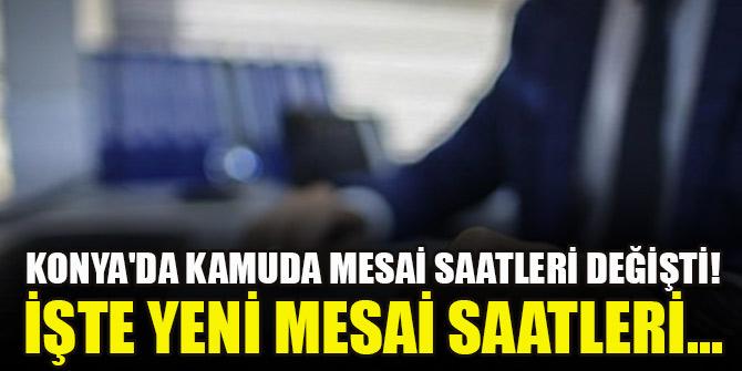 Konya'da kamuda mesai saatleri değişti! İşte yeni mesai saatleri...