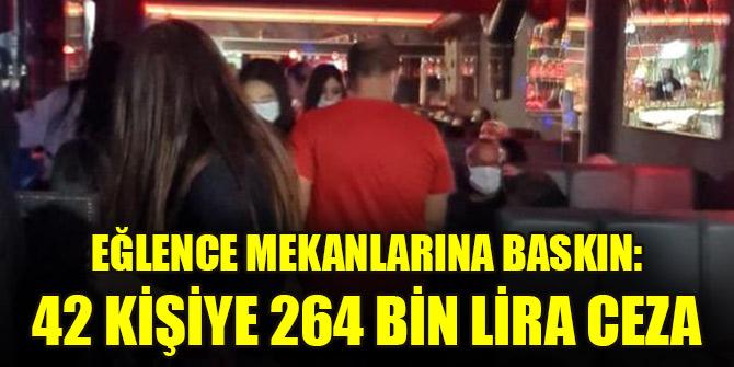 Eğlence mekanlarına baskın: 42 kişiye 264 bin lira ceza