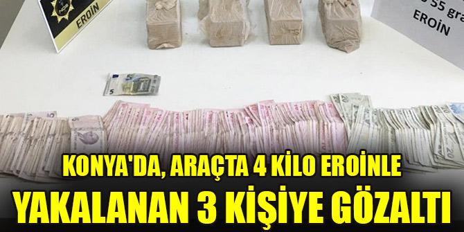 Konya'da, araçta4 kilo eroinle yakalanan 3 kişiye gözaltı