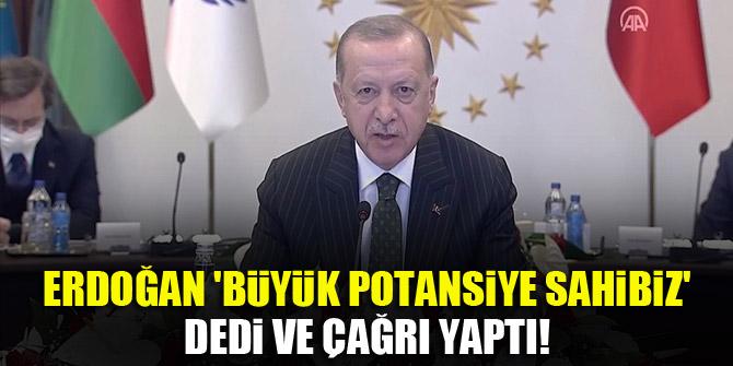 Cumhurbaşkanı Erdoğan 'büyük potansiyele sahibiz' dedi ve çağrı yaptı!
