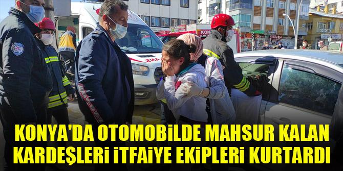 Konya'da otomobilde mahsur kalan kardeşleri itfaiye ekipleri kurtardı