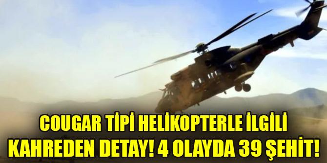 Cougar tipi helikopterle ilgili kahreden detay! 4 olayda 39 şehit!