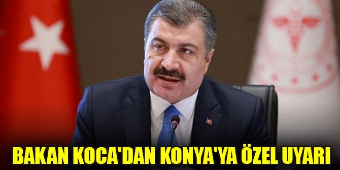 Bakan Koca'dan Konya'ya özel uyarı