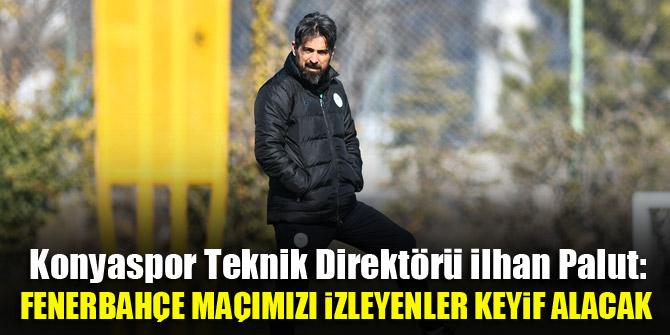 """""""Fenerbahçe maçımızı izleyenler keyif alacak"""""""