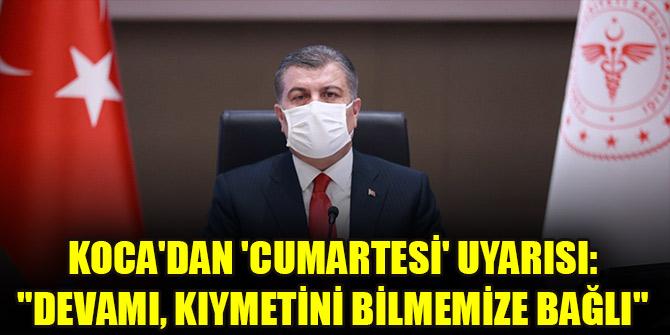"""Sağlık Bakanı Koca'dan 'cumartesi' uyarısı: """"Devamı, kıymetini bilmemize bağlı"""""""