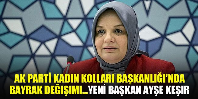 AK Parti Kadın Kolları Başkanlığı'nda bayrak değişimi...Yeni Başkan Ayşe Keşir