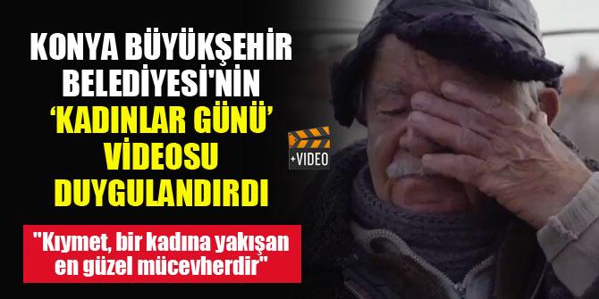 Konya Büyükşehir Belediyesi'nin 'Kadınlar Günü' videosu duygulandırdı