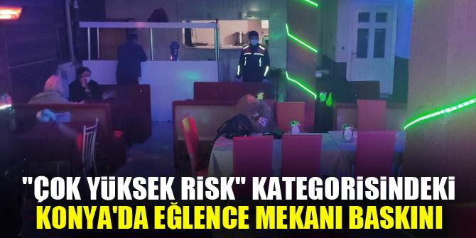 """""""Çok yüksek risk"""" kategorisindeki Konya'da eğlence mekanı baskını"""