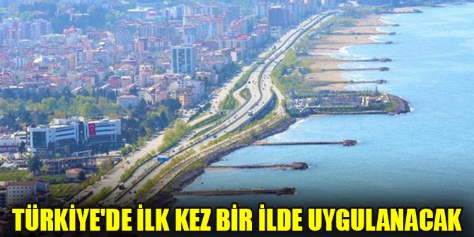 Türkiye'de ilk kez bir ilde uygulanacak