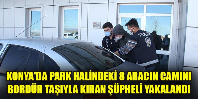 Konya'da park halindeki 8 aracın camını bordür taşıyla kıran şüpheli yakalandı