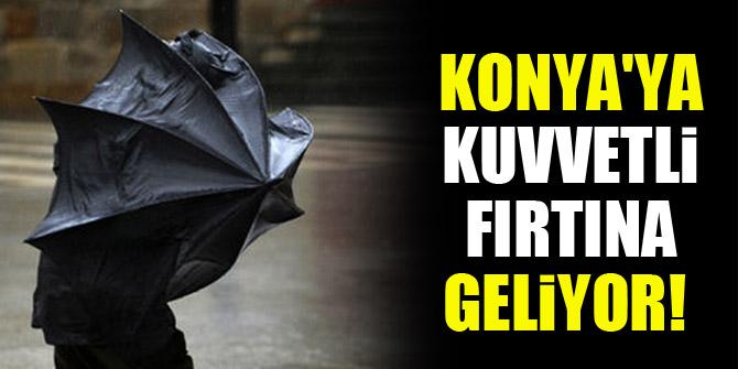 Konya'ya kuvvetli fırtına geliyor!