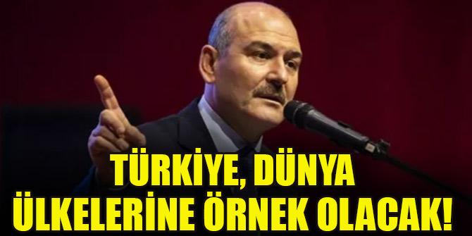 Bakan Soylu: Türkiye, dünya ülkelerine örnek olacak!