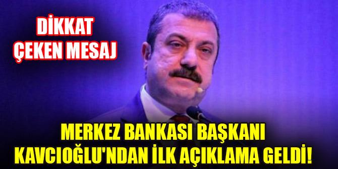 Merkez Bankası Başkanı Kavcıoğlu'ndan ilk açıklama geldi! Dikkat çeken mesaj