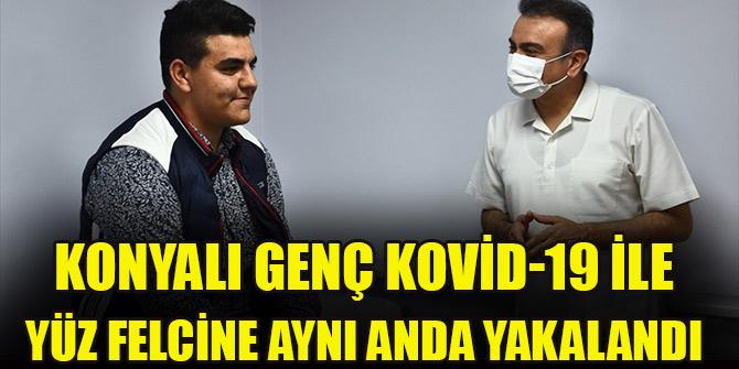 Konyalı genç Kovid-19 ile yüz felcine aynı anda yakalandı