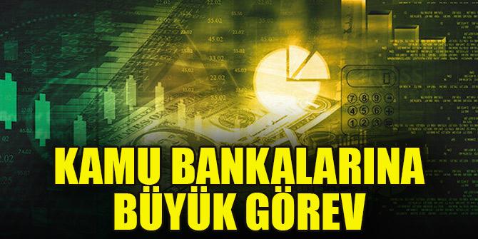 Kamu bankalarına büyük görev