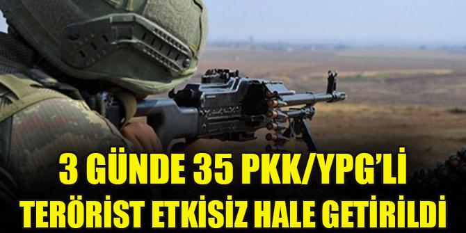 3 günde 35 PKK/YPG'li terörist etkisiz hale getirildi