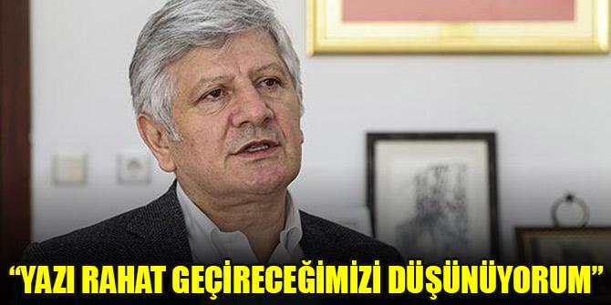 Prof. Dr. Aydın: Yazı rahat geçireceğimizi düşünüyorum