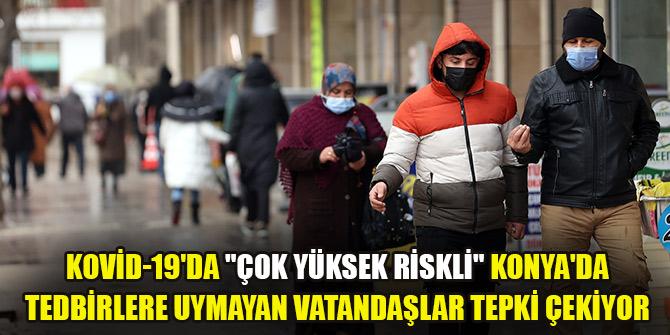 """Kovid-19'da """"çok yüksek riskli"""" Konya'da tedbirlere uymayan vatandaşlar tepki çekiyor"""