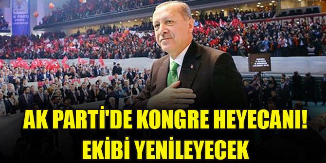 AK Parti'de kongre heyecanı! Ekibi yenileyecek