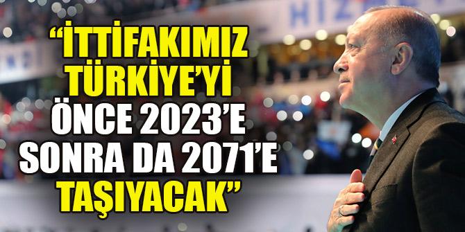 """""""İttifakımız Türkiye'yi önce 2023'e sonra da 2071'e taşıyacak"""""""