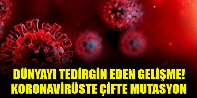 Dünyayı tedirgin eden gelişme! Koronavirüste çifte mutasyon