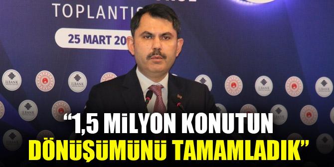"""Bakan Kurum: """"1,5 milyon konutun dönüşümünü tamamladık"""""""