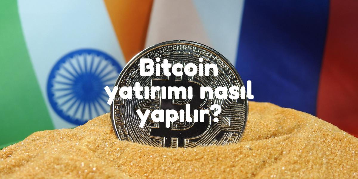 Bitcoin Yatırımı Nasıl Yapılır? Bitcoin Yatırımı