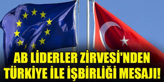 AB Liderler Zirvesi'nden Türkiye ile işbirliği mesajı!