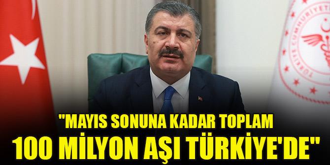 """""""Mayıs sonuna kadar toplam 100 milyon doz Kovid-19 aşısının Türkiye'de"""""""
